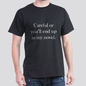 Careful or you'll end up in my novel Dark T-Shirt