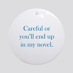 Careful or you'll end up in my novel Ornament (Rou