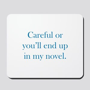 Careful or you'll end up in my novel Mousepad