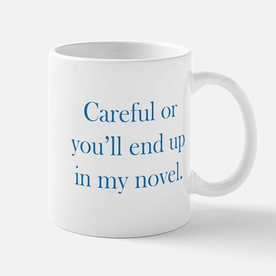 Careful or you'll end up in my novel Mug