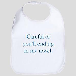 Careful or you'll end up in my novel Bib