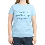 Careful or youll end up in my novel Women's Light T-Shirt