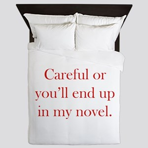 Careful or you'll end up in my novel Queen Duvet