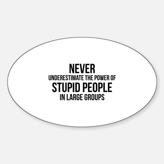 Stupid People In Large Groups Sticker (Oval)