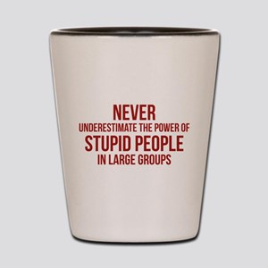 Stupid People In Large Groups Shot Glass