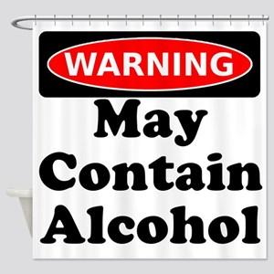 May Contain Alcohol Warning Shower Curtain