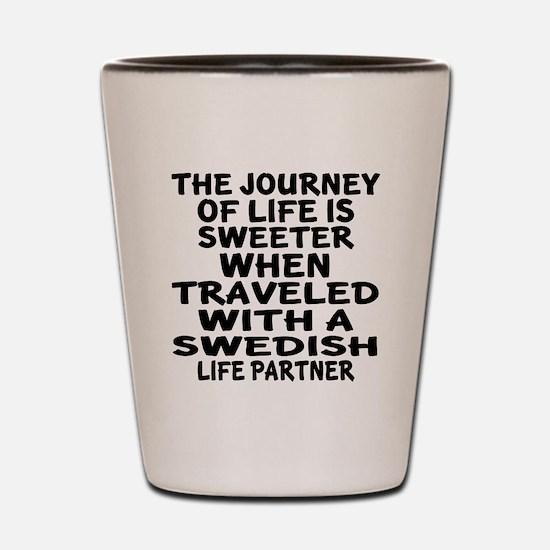 Traveled With Swedish Life Partner Shot Glass