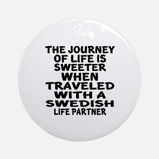 Traveled With Swedish Life Partner Round Ornament