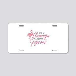 Be A Flamingo Aluminum License Plate