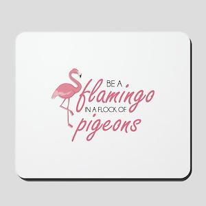 Be A Flamingo Mousepad
