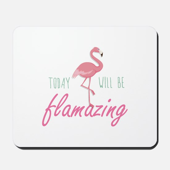 Today Will Be Flamazing Mousepad