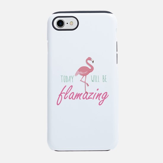 Today Will Be Flamazing iPhone 7 Tough Case
