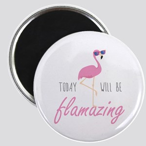 Today Will Be Flamazing Magnet
