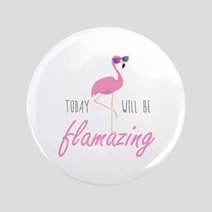 "Today Will Be Flamazing 3.5"" Button"