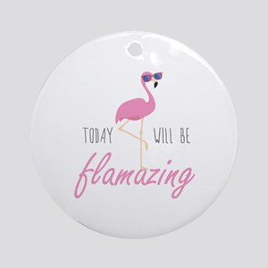 Today Will Be Flamazing Ornament (Round)