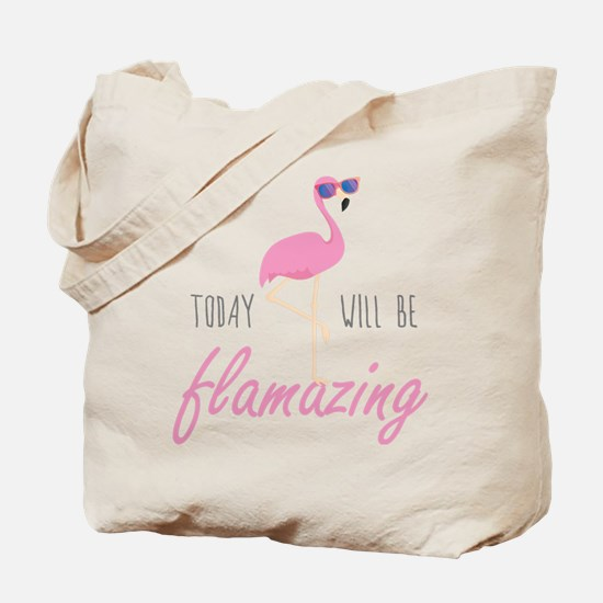 Today Will Be Flamazing Tote Bag