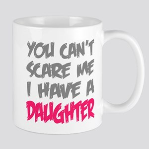 You cant scare me I have a daughter Mug