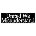 United We Misunderstand Bumper Sticker