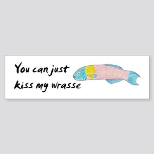 kiss my wrasse Bumper Sticker