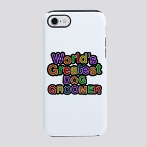 World's Greatest DOG GROOMER iPhone 7 Tough Case