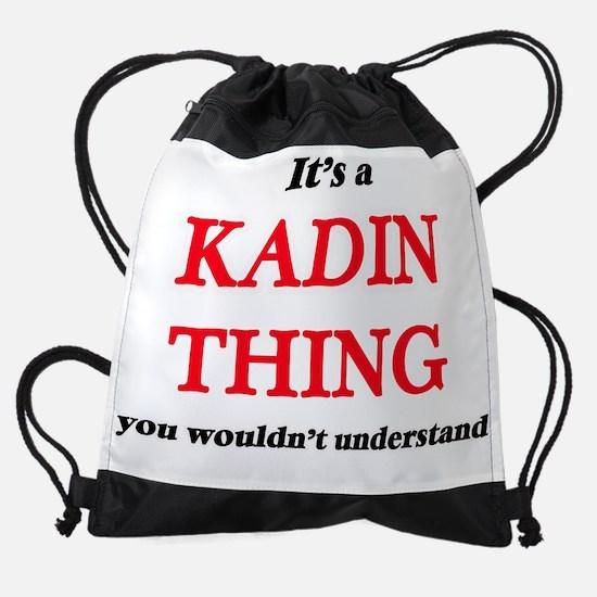 It's a Kadin thing, you wouldn& Drawstring Bag