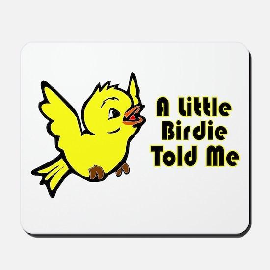 """A Little Birdie Told Me"" Mousepad"