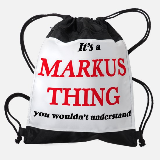 It's a Markus thing, you wouldn Drawstring Bag