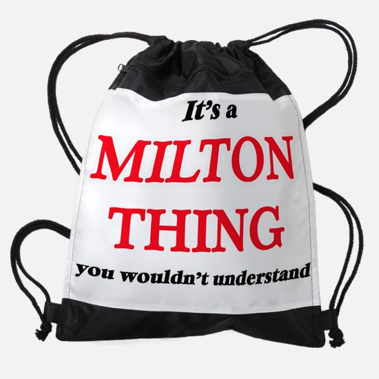 It's a Milton thing, you wouldn Drawstring Bag