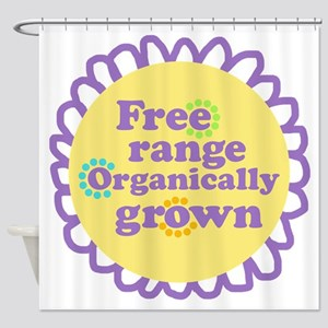 Free Range Organically Grown Shower Curtain