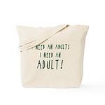 I Need An Adult Tote Bag