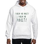 I Need An Adult Hoodie
