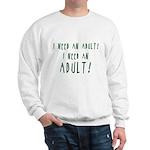 I Need An Adult Sweatshirt