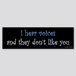 I Hear Voices They Don't Like You Bumper Sticker