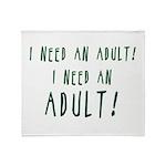I Need An Adult Throw Blanket