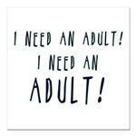 I Need An Adult Square Car Magnet 3