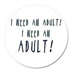 I Need An Adult Round Car Magnet