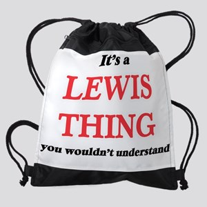 It's a Lewis thing, you wouldn& Drawstring Bag