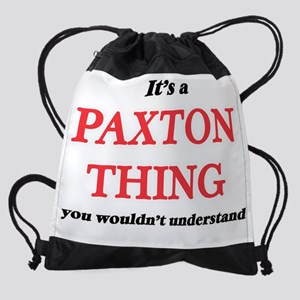 It's a Paxton thing, you wouldn Drawstring Bag