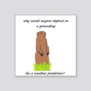 Why would anyone depend on a groundhog? Sticker
