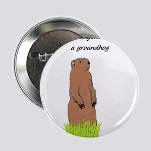 """Why would anyone depend on a groundhog? 2.25"""" Butt"""