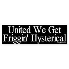 United We Get Hysterical Bumper Sticker