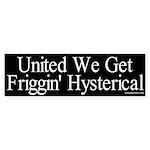 United We Get Hysterical Sticker (Bumper