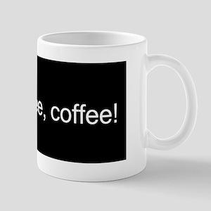 coffee, coffee, coffee! Coffee Mug