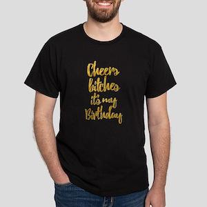 Cheers Bitches It's My Birthday Gold Dark T-Shirt