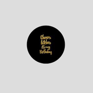 Cheers Bitches It's My Birthday Mini Button