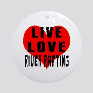 Live Love River Rafting Ornament (Round)