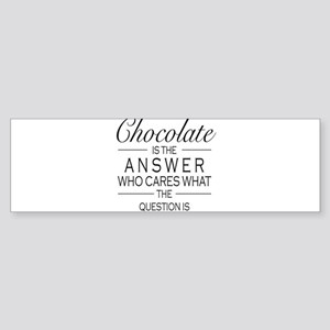 Chocolate is the answer Bumper Sticker