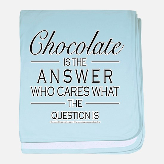 Chocolate is the answer baby blanket