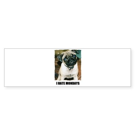 I HATE MONDAYS Bumper Sticker