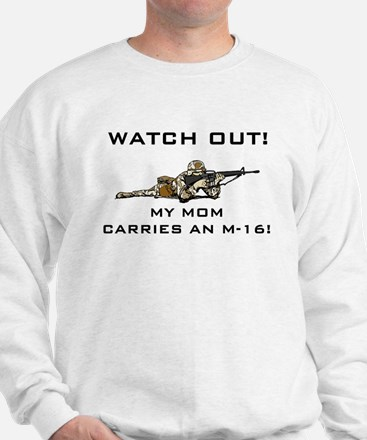 My Mom carries an M-16 Military Sweatshirt
